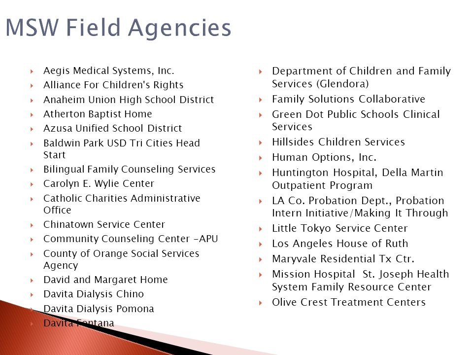 MSW Field Agencies Aegis Medical Systems, Inc. Alliance For Children s Rights. Anaheim Union High School District.