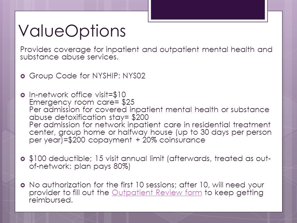 ValueOptions Provides coverage for inpatient and outpatient mental health and substance abuse services.