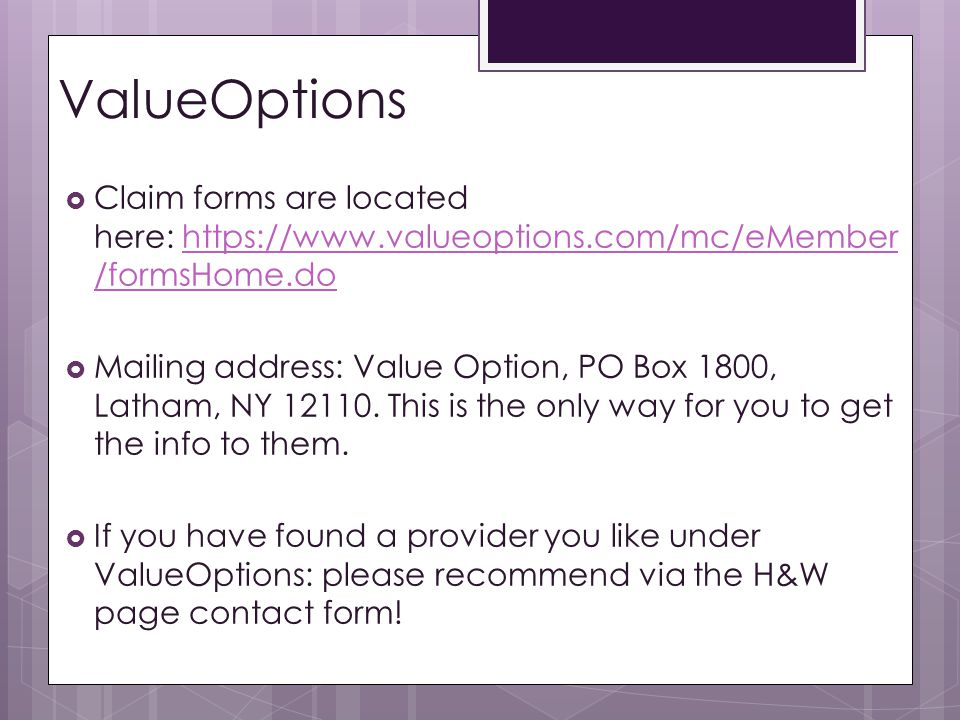 ValueOptions Claim forms are located here: https://www.valueoptions.com/mc/eMember/formsHome.do.