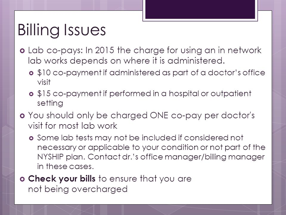 Billing Issues Lab co-pays: In 2015 the charge for using an in network lab works depends on where it is administered.