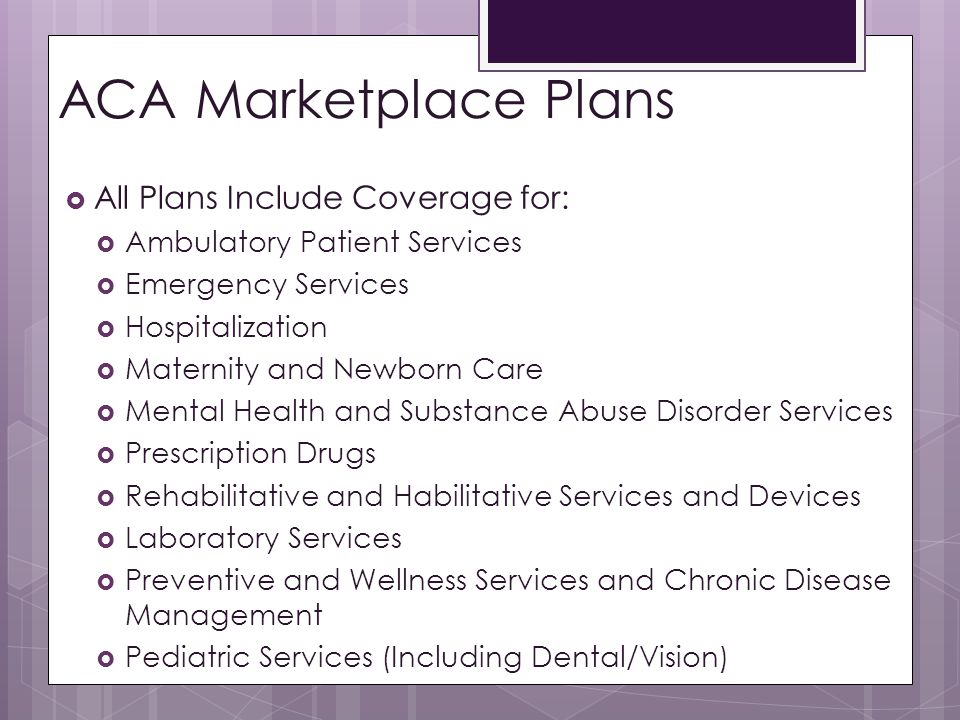 ACA Marketplace Plans All Plans Include Coverage for: