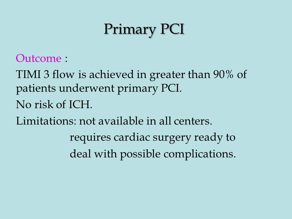 Primary PCI Outcome : TIMI 3 flow is achieved in greater than 90% of patients underwent primary PCI.