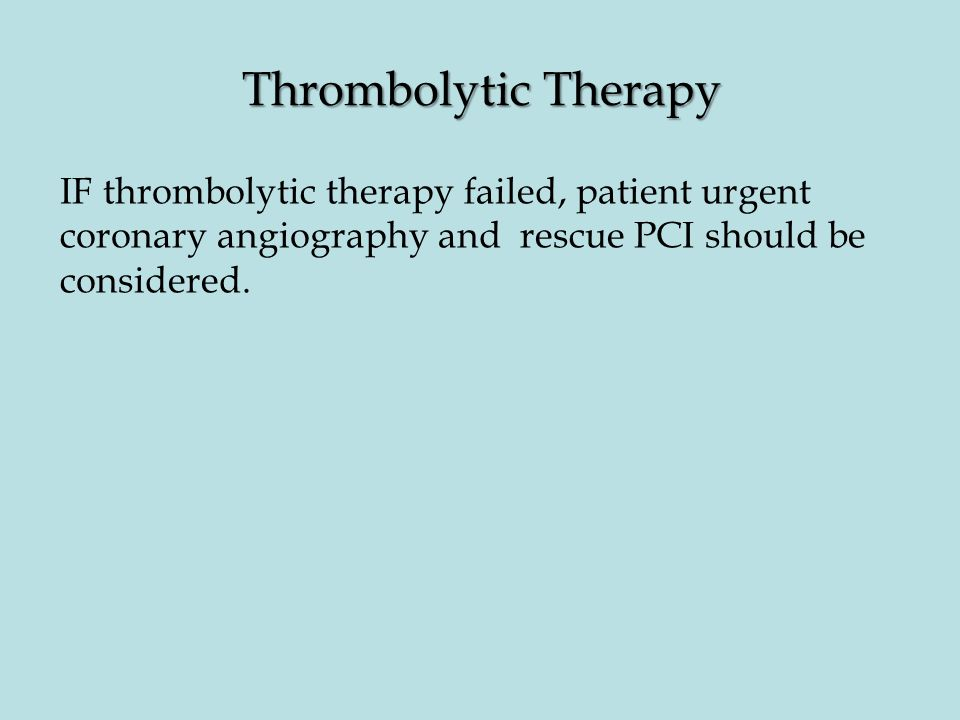 Thrombolytic Therapy IF thrombolytic therapy failed, patient urgent coronary angiography and rescue PCI should be considered.