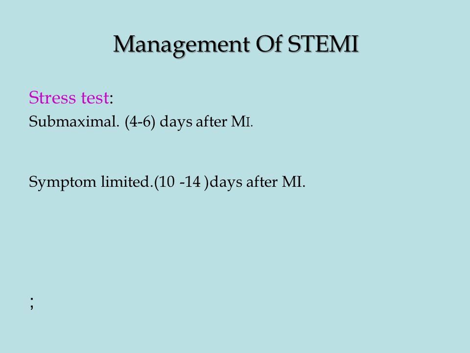Management Of STEMI Stress test: ; Submaximal. (4-6) days after MI.