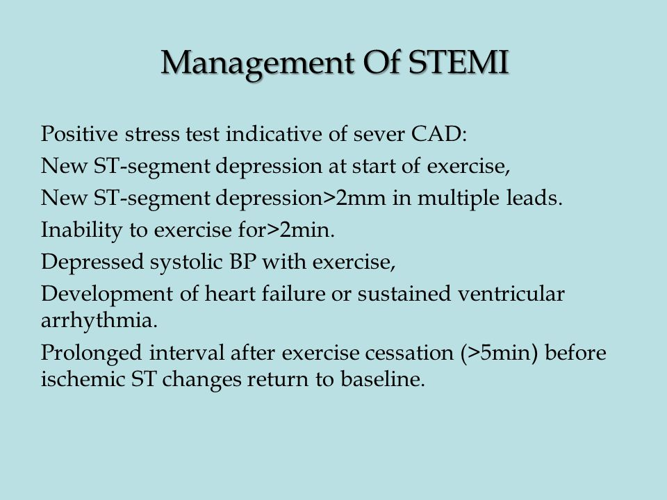 Management Of STEMI Positive stress test indicative of sever CAD: