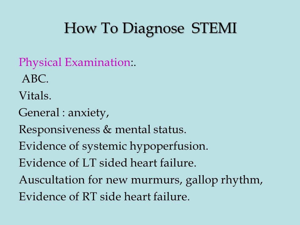 How To Diagnose STEMI . Physical Examination:. ABC. Vitals.