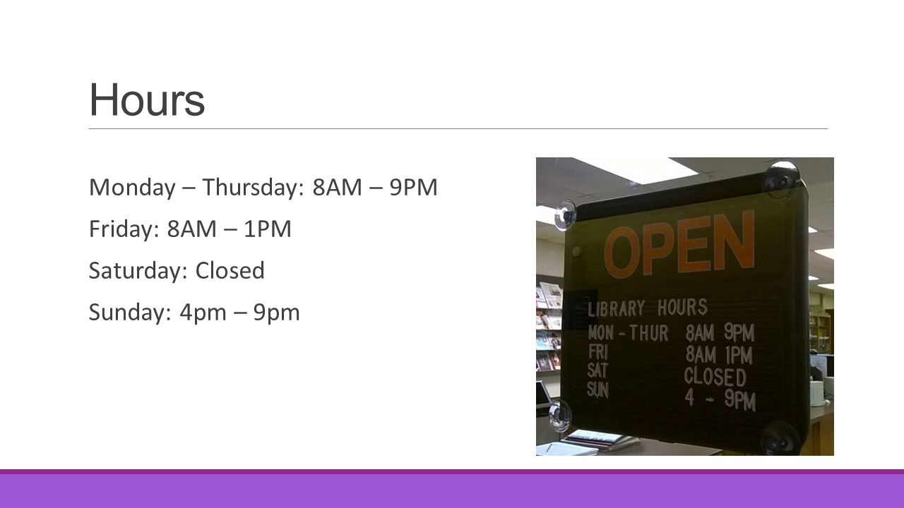 Hours Monday – Thursday: 8AM – 9PM Friday: 8AM – 1PM Saturday: Closed