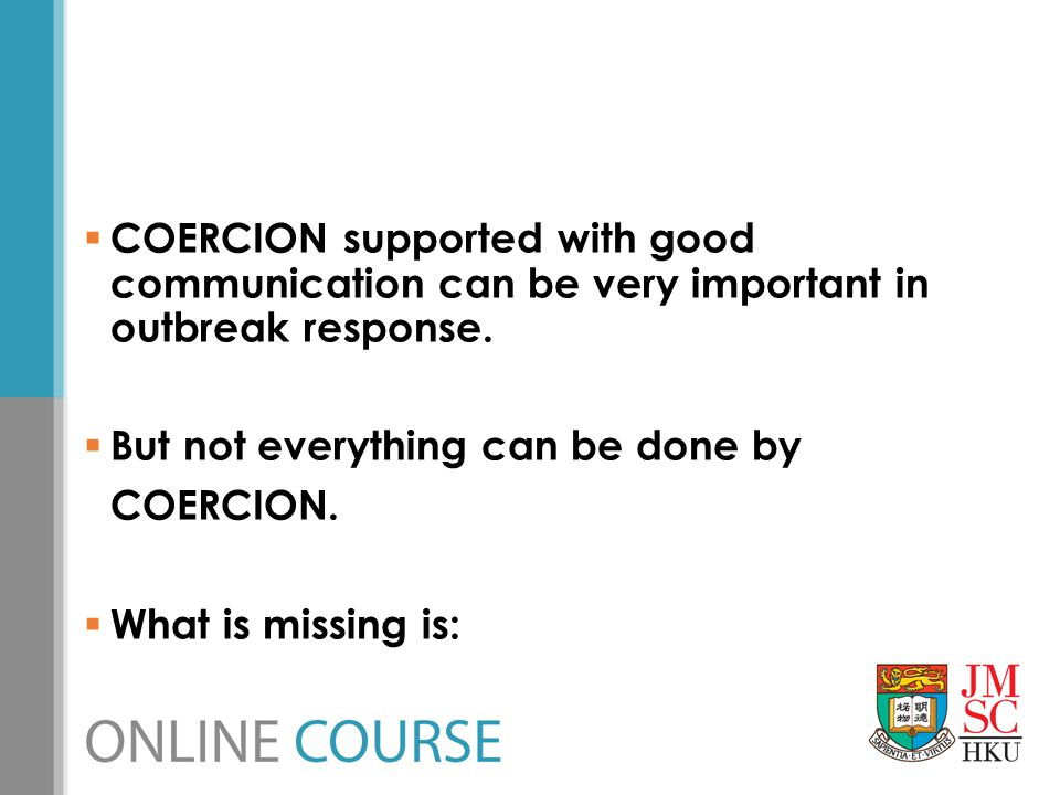 COERCION supported with good communication can be very important in outbreak response.