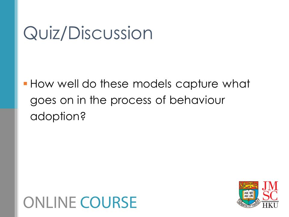 Quiz/Discussion How well do these models capture what goes on in the process of behaviour adoption