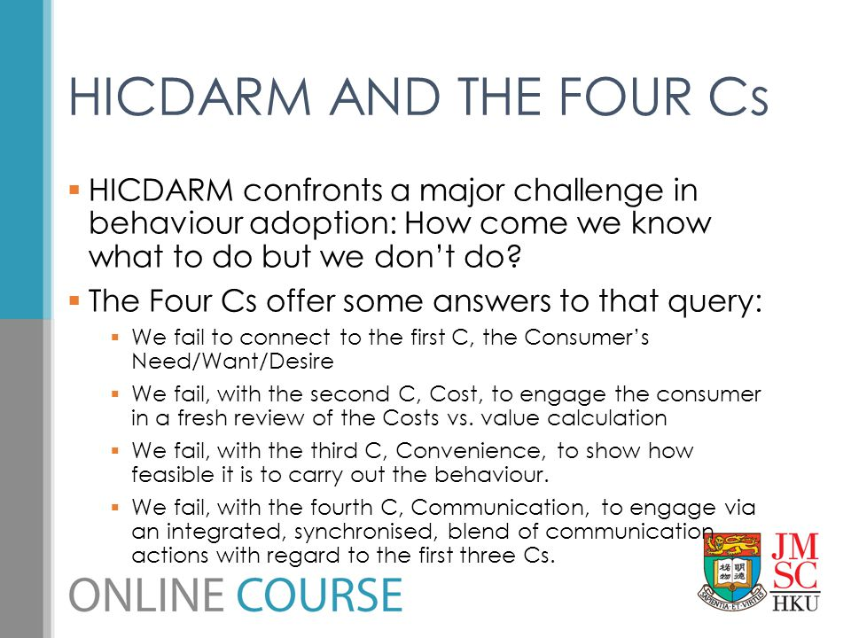 HICDARM AND THE FOUR Cs HICDARM confronts a major challenge in behaviour adoption: How come we know what to do but we don't do