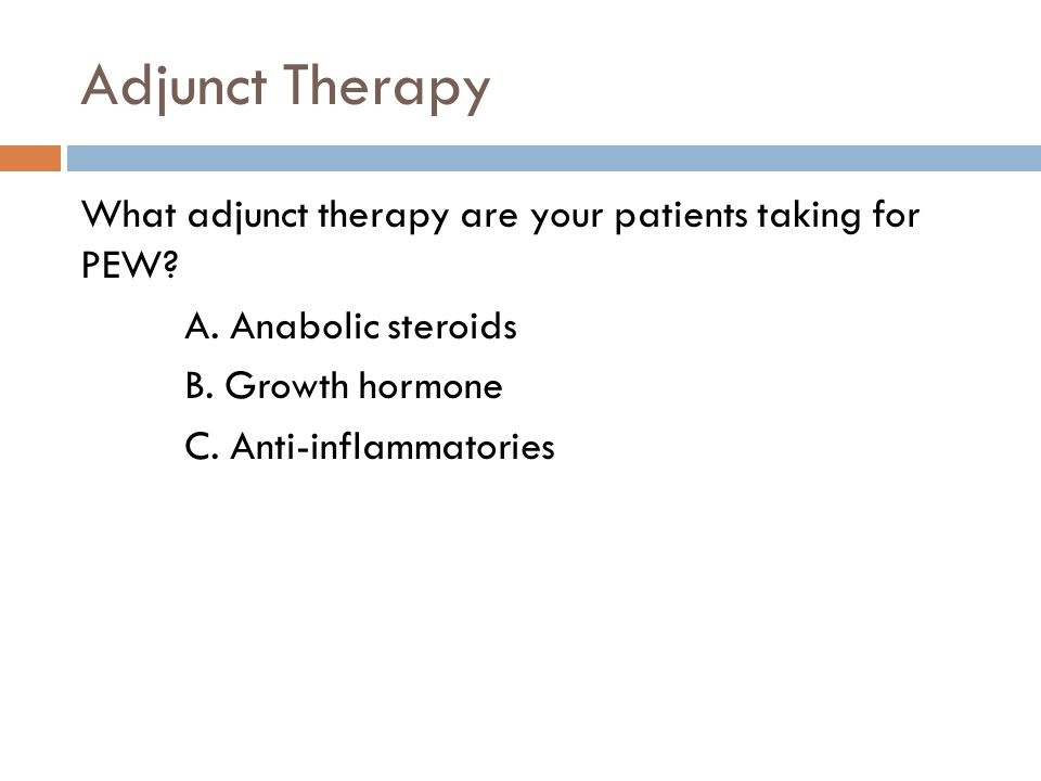 Adjunct Therapy What adjunct therapy are your patients taking for PEW