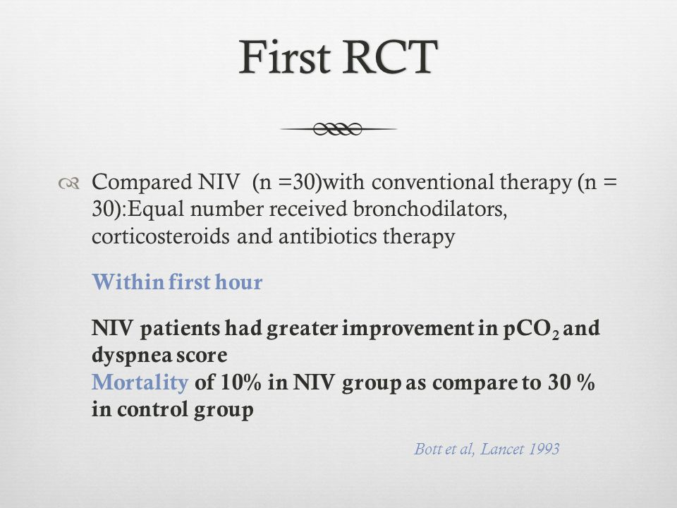 First RCT Compared NIV (n =30)with conventional therapy (n = 30):Equal number received bronchodilators, corticosteroids and antibiotics therapy.