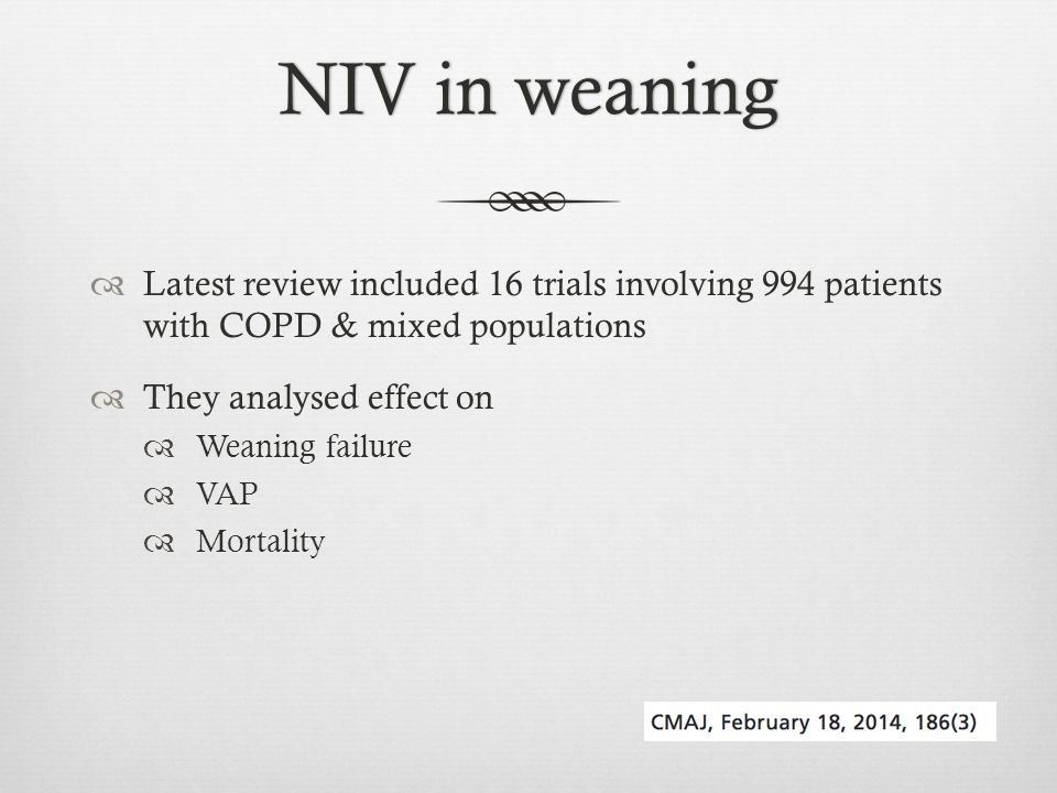 NIV in weaning Latest review included 16 trials involving 994 patients with COPD & mixed populations.