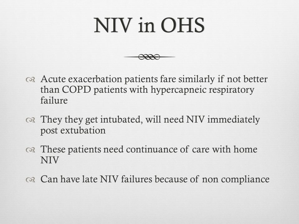NIV in OHS Acute exacerbation patients fare similarly if not better than COPD patients with hypercapneic respiratory failure.
