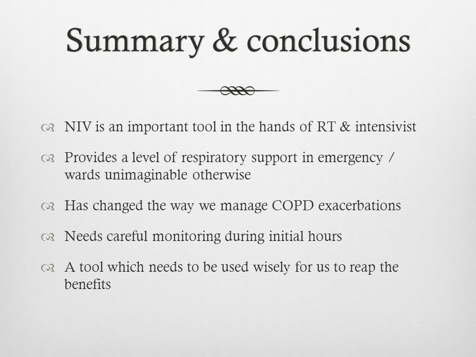Summary & conclusions NIV is an important tool in the hands of RT & intensivist.