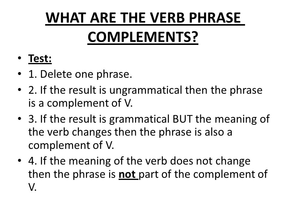 WHAT ARE THE VERB PHRASE COMPLEMENTS