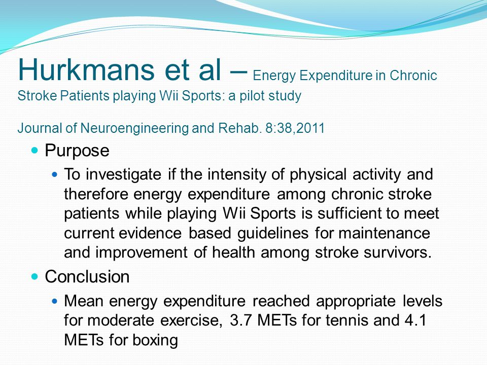 Hurkmans et al – Energy Expenditure in Chronic Stroke Patients playing Wii Sports: a pilot study Journal of Neuroengineering and Rehab. 8:38,2011