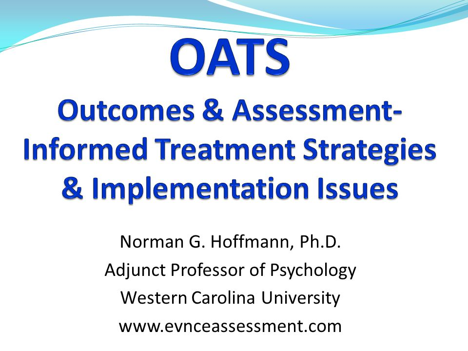 OATS Outcomes & Assessment-Informed Treatment Strategies & Implementation Issues