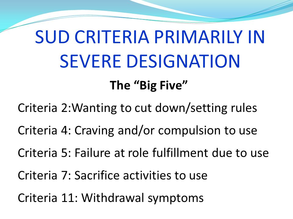 SUD CRITERIA PRIMARILY IN SEVERE DESIGNATION