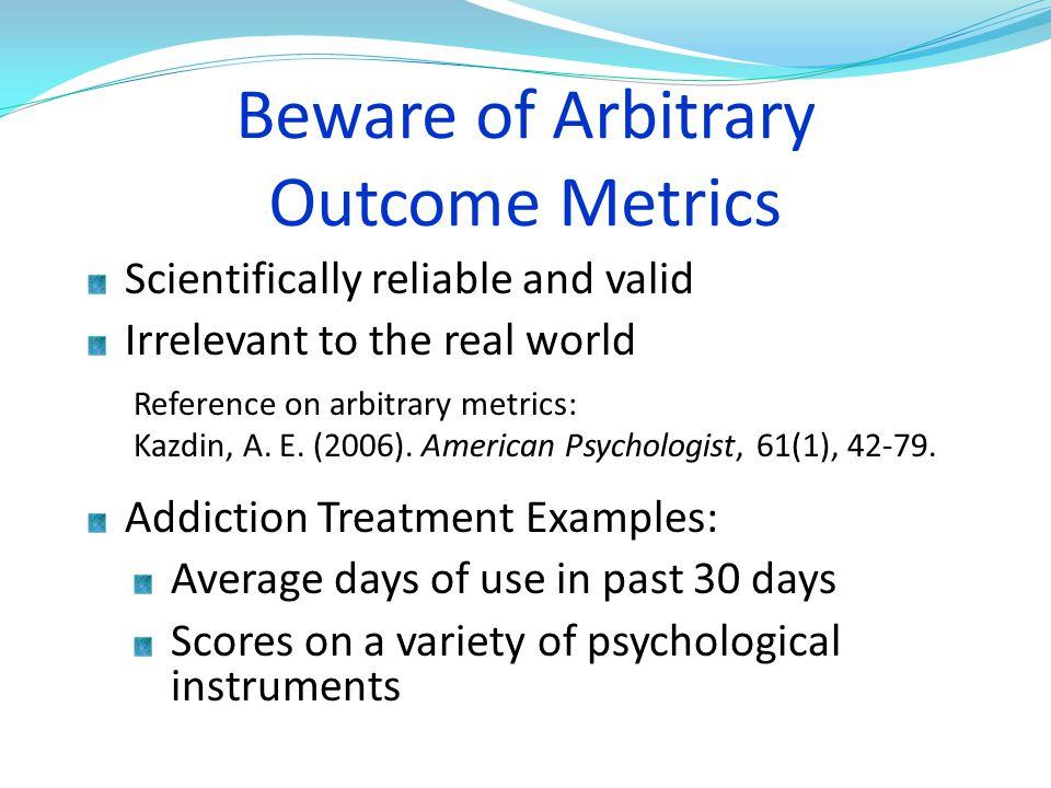 Beware of Arbitrary Outcome Metrics