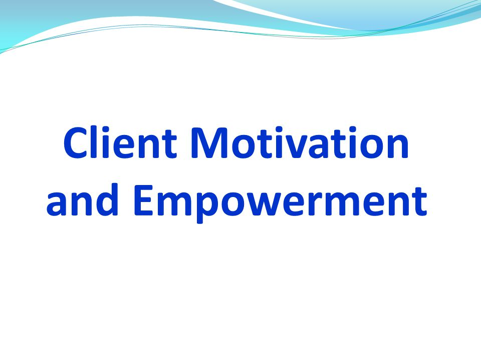 Client Motivation and Empowerment