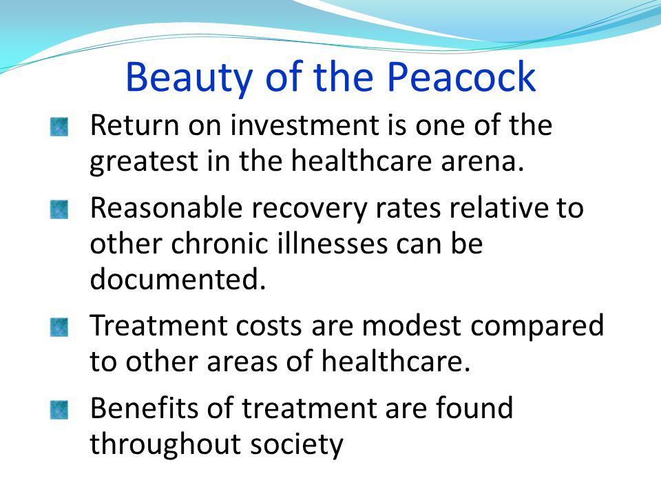 Beauty of the Peacock Return on investment is one of the greatest in the healthcare arena.