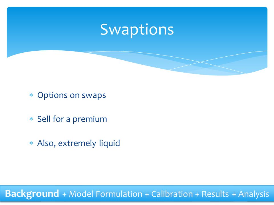 Swaptions Options on swaps. Sell for a premium. Also, extremely liquid.
