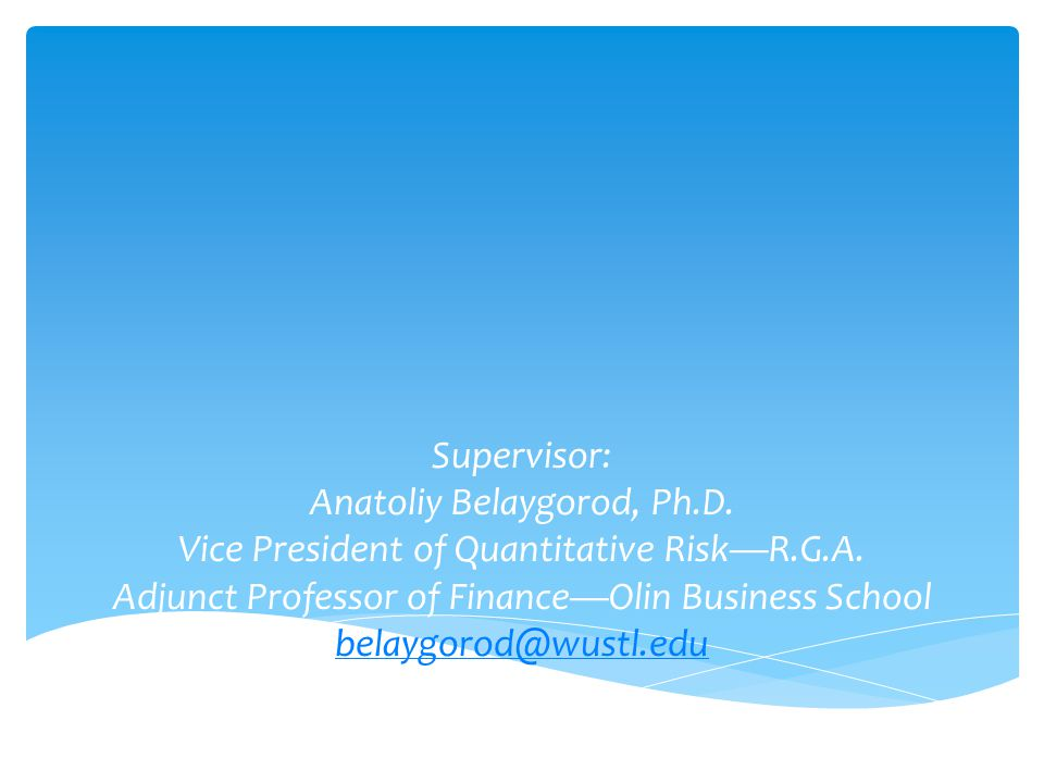 Anatoliy Belaygorod, Ph.D. Vice President of Quantitative Risk—R.G.A.