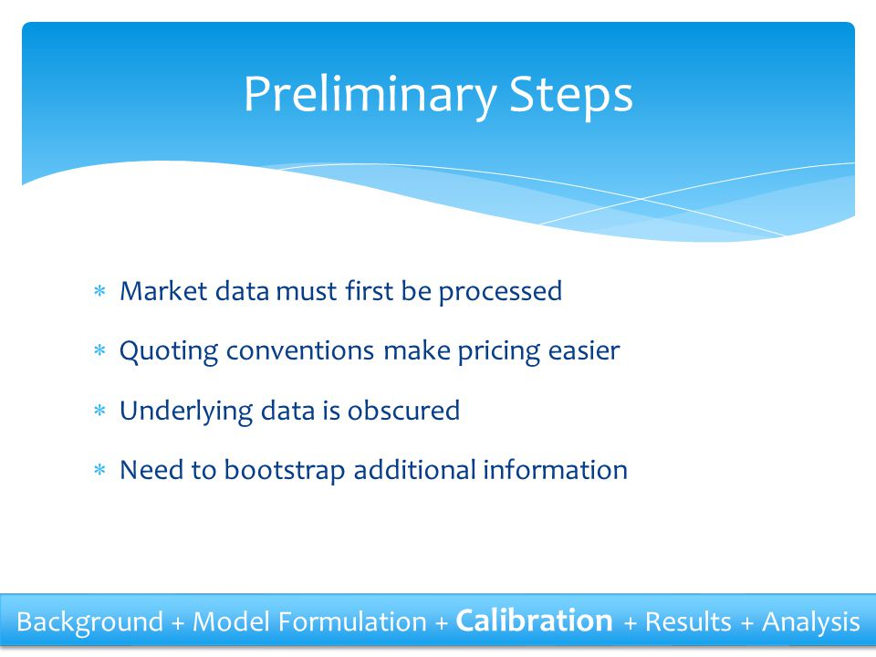 Preliminary Steps Market data must first be processed