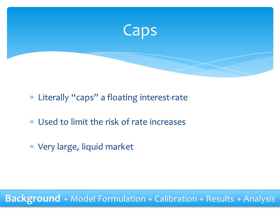 Caps Background + Model Formulation + Calibration + Results + Analysis