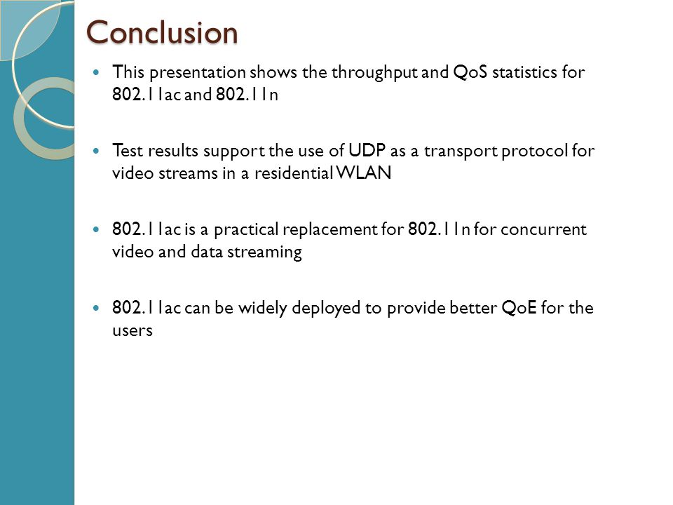 Conclusion This presentation shows the throughput and QoS statistics for 802.11ac and 802.11n.