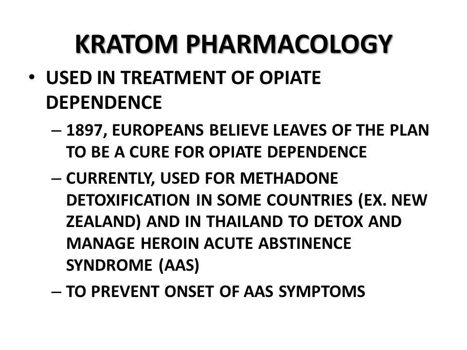 KRATOM PHARMACOLOGY USED IN TREATMENT OF OPIATE DEPENDENCE