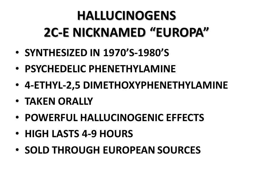 HALLUCINOGENS 2C-E NICKNAMED EUROPA