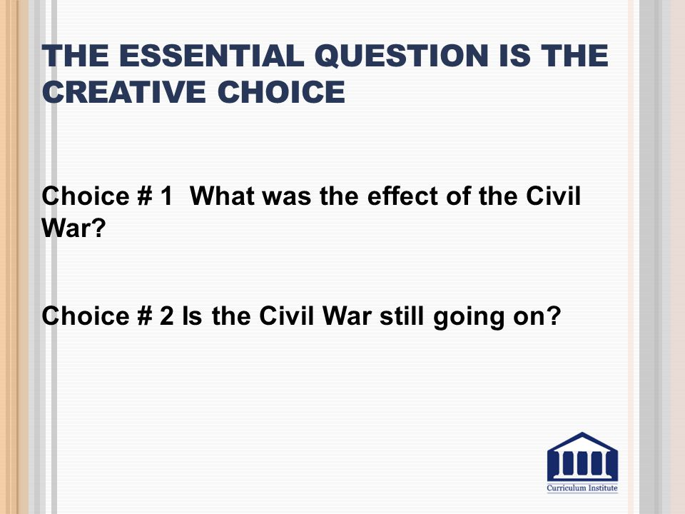 The Essential Question is the creative choice