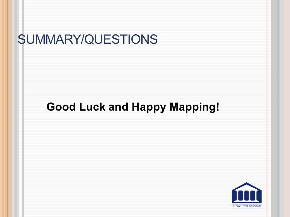 Summary/Questions Good Luck and Happy Mapping!