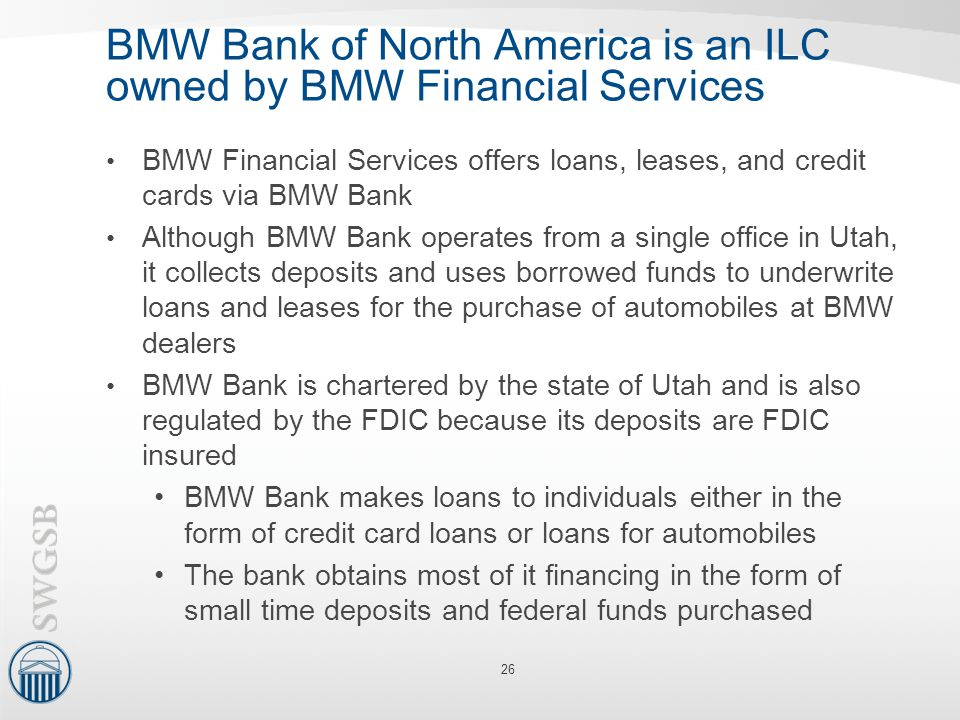 BMW Bank of North America is an ILC owned by BMW Financial Services