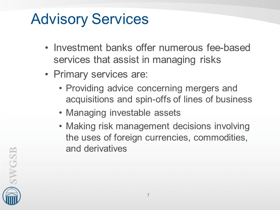 Advisory Services Investment banks offer numerous fee-based services that assist in managing risks.