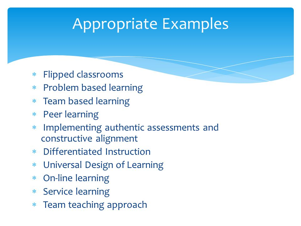 Appropriate Examples Flipped classrooms Problem based learning