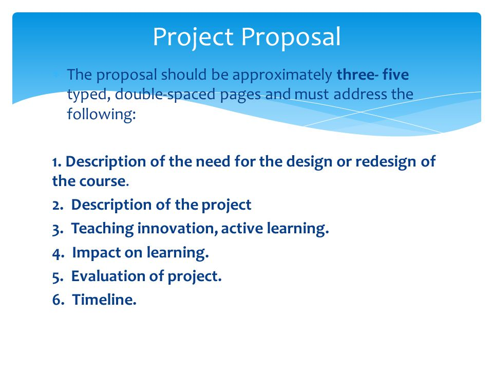 Project Proposal The proposal should be approximately three- five typed, double-spaced pages and must address the following: