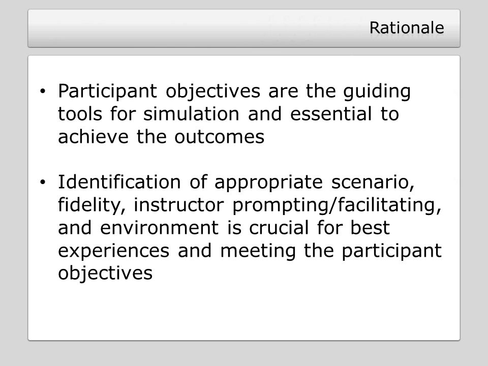 Rationale Participant objectives are the guiding tools for simulation and essential to achieve the outcomes.
