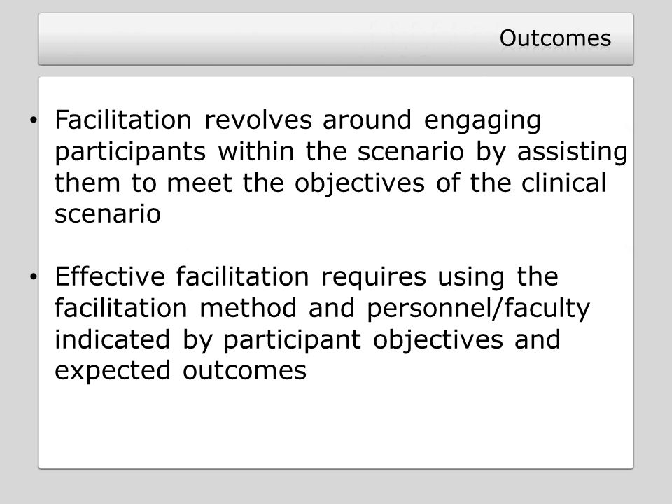 Outcomes Facilitation revolves around engaging participants within the scenario by assisting them to meet the objectives of the clinical scenario.
