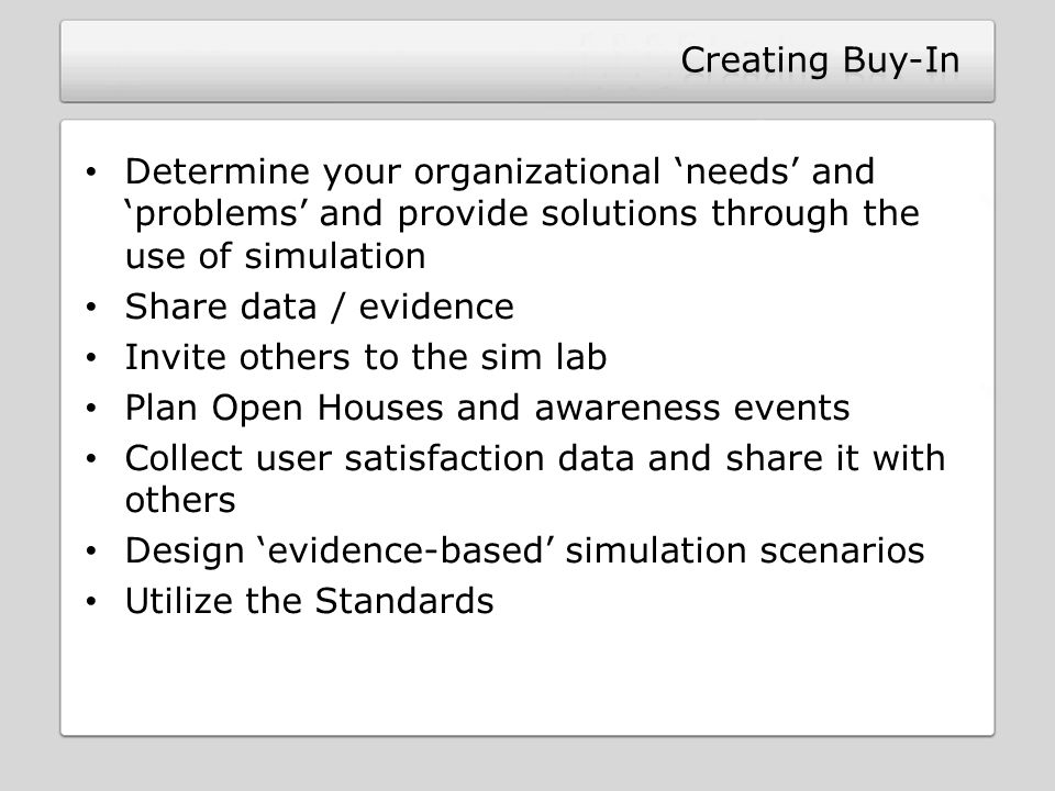 Creating Buy-In Determine your organizational 'needs' and 'problems' and provide solutions through the use of simulation.