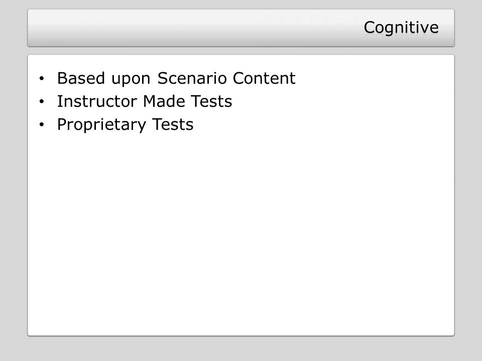 Cognitive Based upon Scenario Content Instructor Made Tests Proprietary Tests