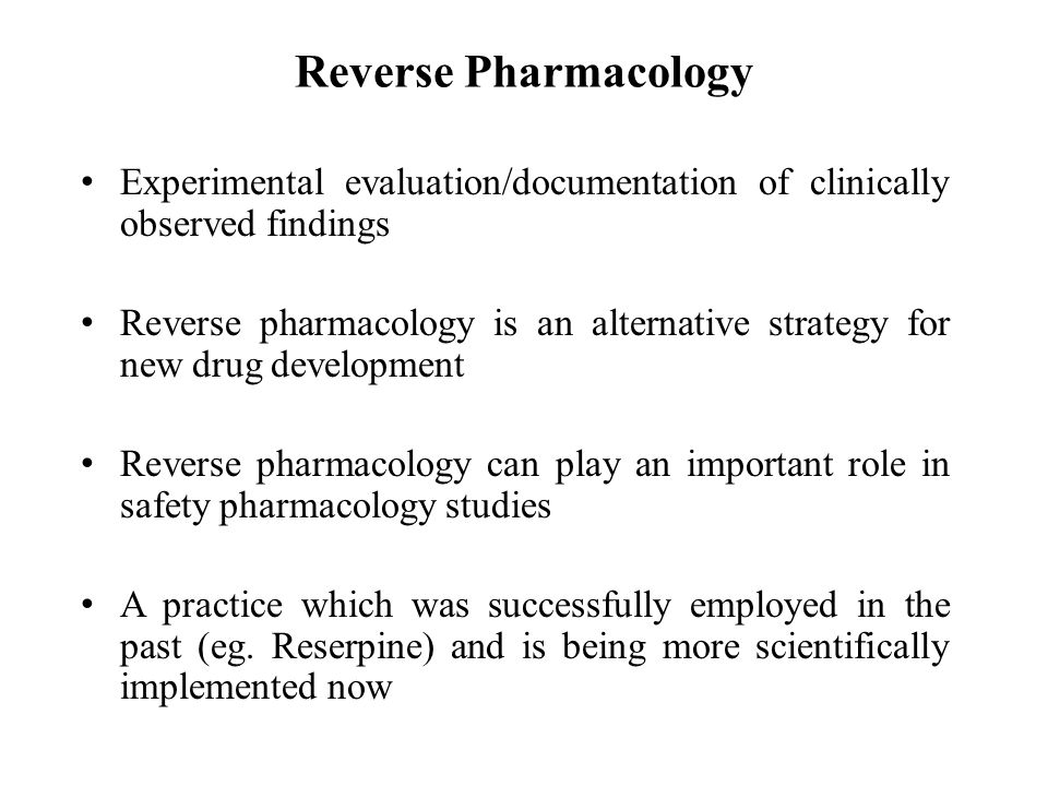 Reverse Pharmacology Experimental evaluation/documentation of clinically observed findings.
