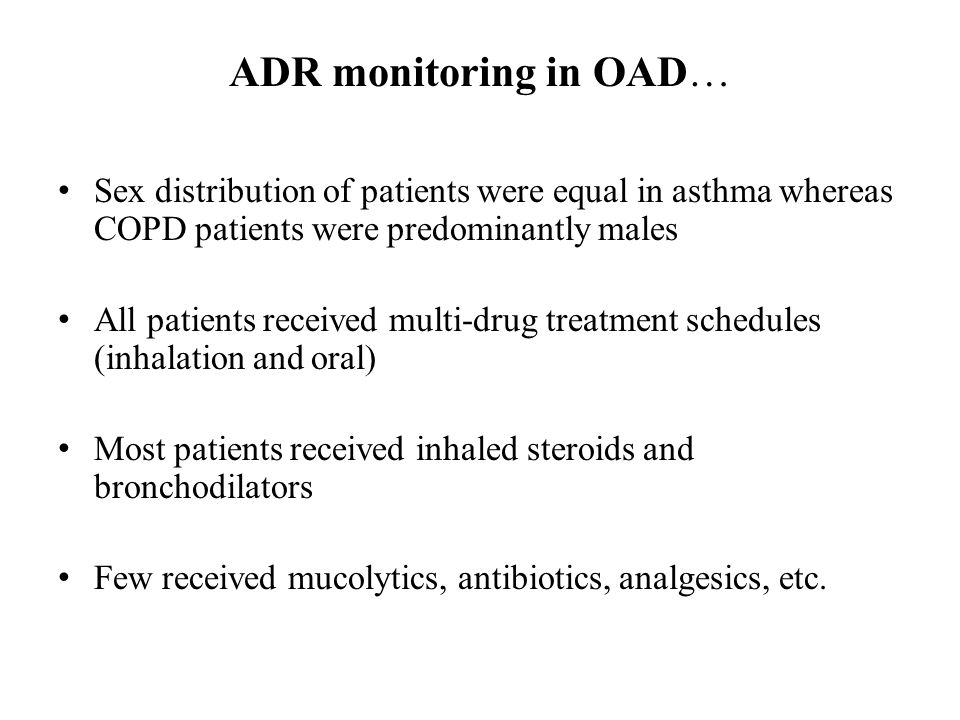 ADR monitoring in OAD… Sex distribution of patients were equal in asthma whereas COPD patients were predominantly males.
