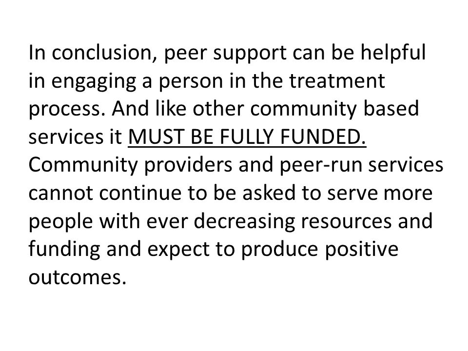 In conclusion, peer support can be helpful in engaging a person in the treatment process.