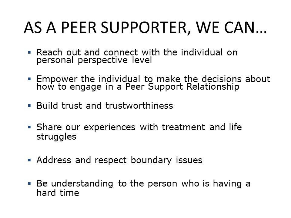 AS A PEER SUPPORTER, WE CAN…