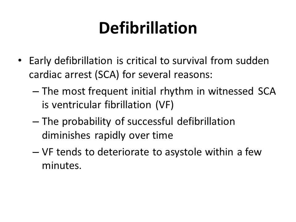 Defibrillation Early defibrillation is critical to survival from sudden cardiac arrest (SCA) for several reasons: