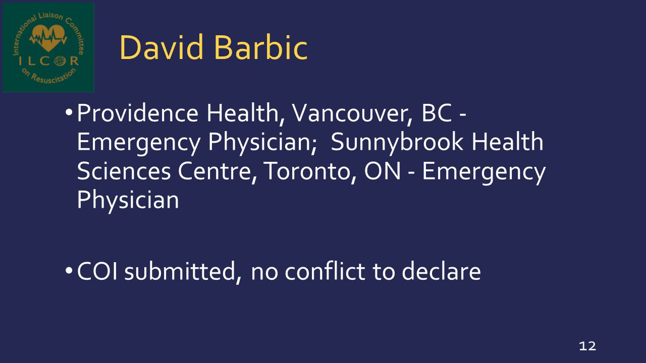 David Barbic Providence Health, Vancouver, BC - Emergency Physician; Sunnybrook Health Sciences Centre, Toronto, ON - Emergency Physician.