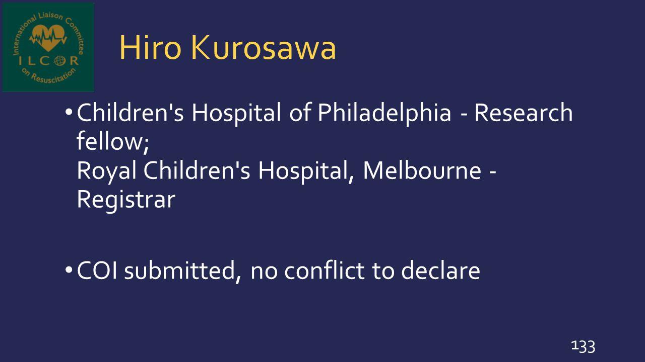Hiro Kurosawa Children s Hospital of Philadelphia - Research fellow; Royal Children s Hospital, Melbourne - Registrar.